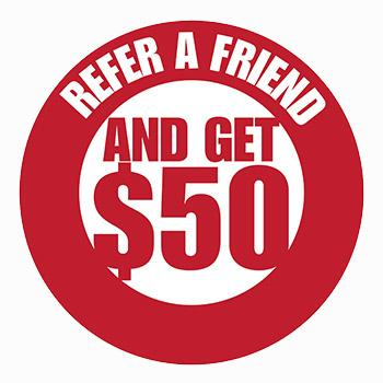Refer A Friend and Get $50!