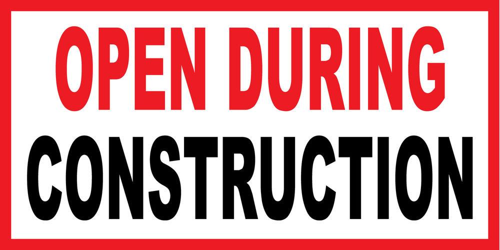 Open During Construction!